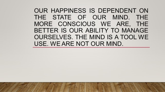 Our happiness is dependent on the Mind